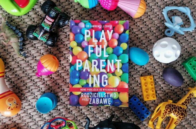 Playful parenting. Rodzicielstwo przez zabawę – recenzja